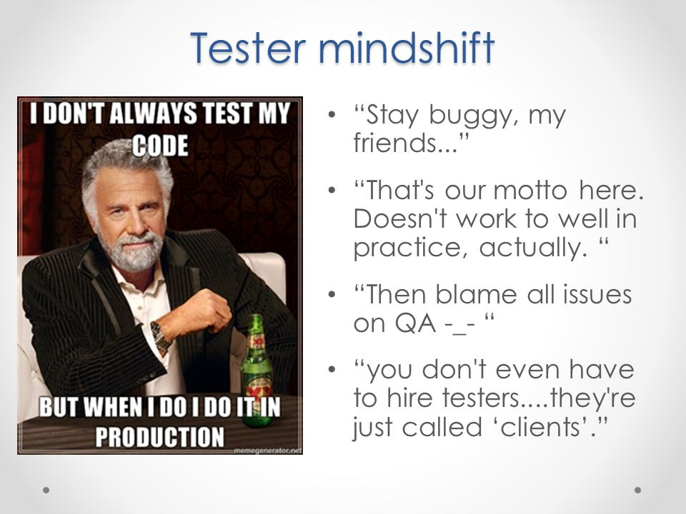 Tester mindshift Stay buggy, my friends... That s our motto here.
