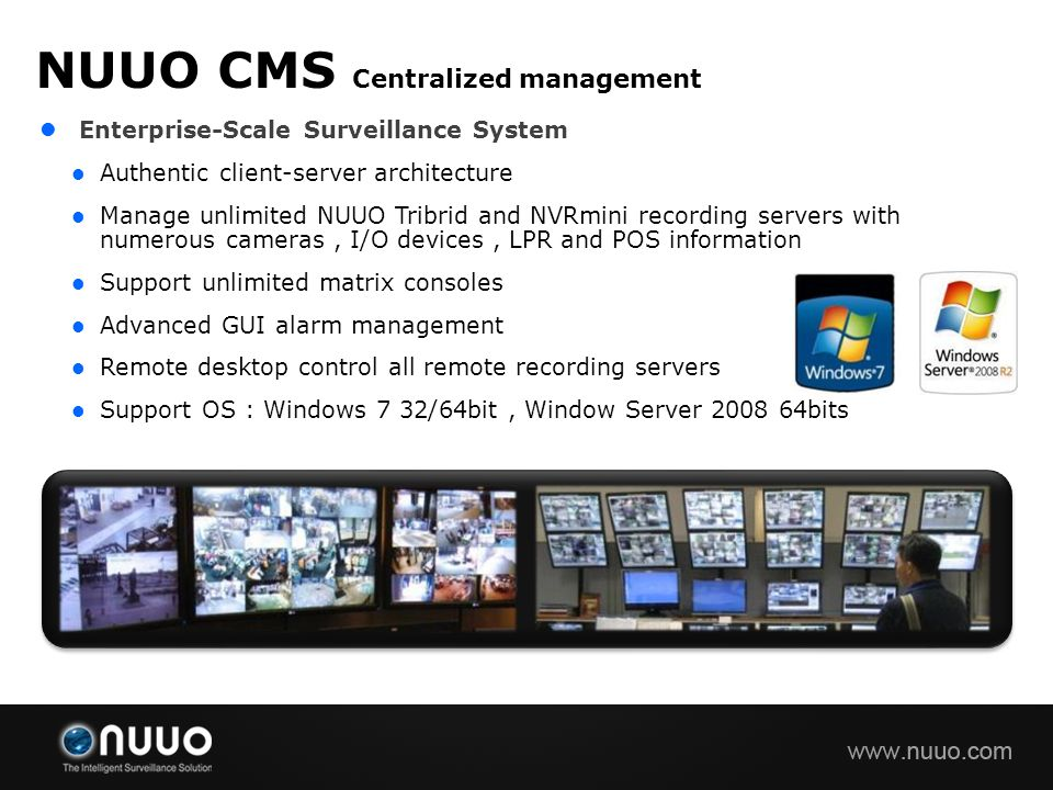 Enterprise-Scale Surveillance System Authentic client-server architecture Manage unlimited NUUO Tribrid and NVRmini recording servers with numerous ca