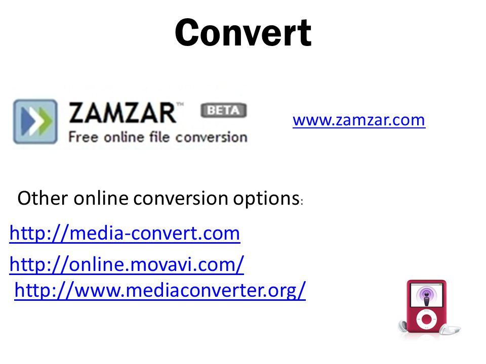 Convert http://media-convert.com http://online.movavi.com/ http://online.movavi.com/ http://www.mediaconverter.org/http://www.mediaconverter.org/ www.zamzar.com Other online conversion options :