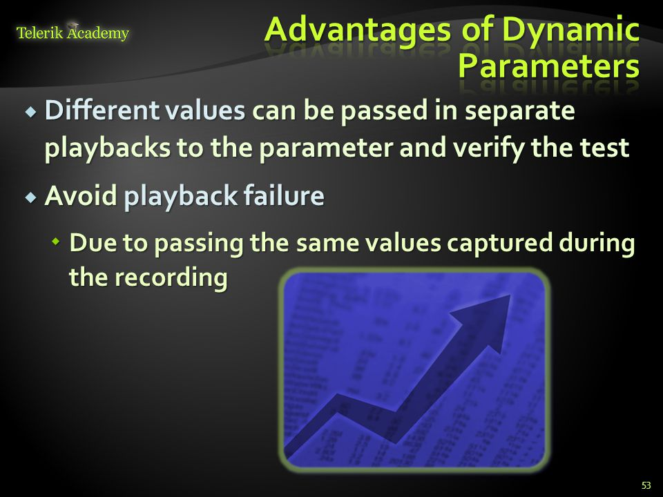  Different values can be passed in separate playbacks to the parameter and verify the test  Avoid playback failure  Due to passing the same values captured during the recording 53