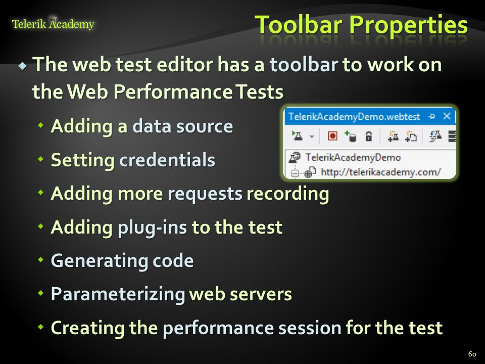 The web test editor has a toolbar to work on the Web Performance Tests  Adding a data source  Setting credentials  Adding more requests recording  Adding plug-ins to the test  Generating code  Parameterizing web servers  Creating the performance session for the test 60
