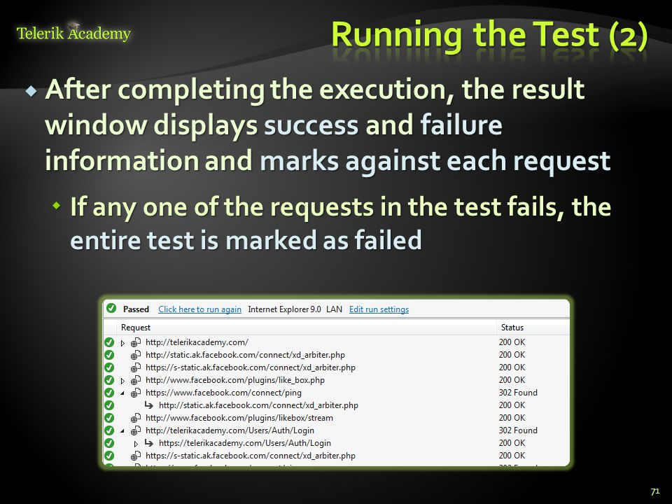  After completing the execution, the result window displays success and failure information and marks against each request  If any one of the requests in the test fails, the entire test is marked as failed 71