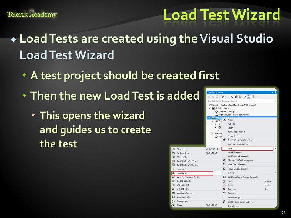  Load Tests are created using the Visual Studio Load Test Wizard  A test project should be created first  Then the new Load Test is added  This opens the wizard and guides us to create the test 74