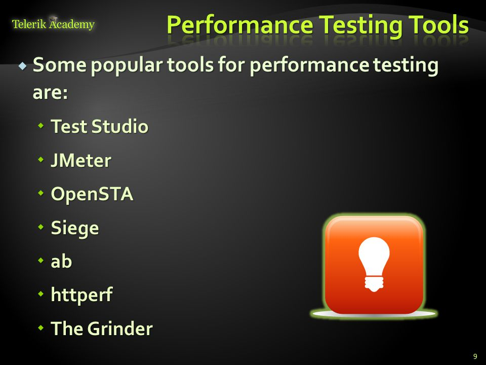  Some popular tools for performance testing are:  Test Studio  JMeter  OpenSTA  Siege  ab  httperf  The Grinder 9