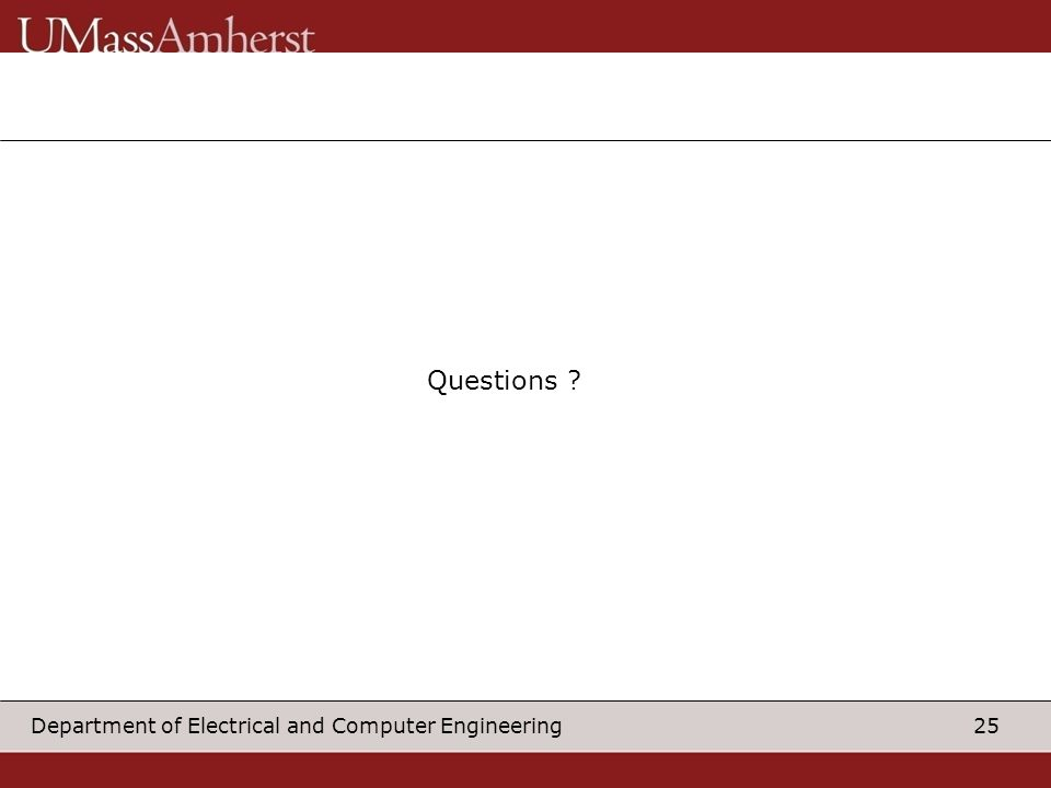 25Department of Electrical and Computer Engineering Questions ?