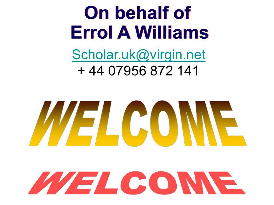 On behalf of Errol A Williams Scholar.uk@virgin.net + 44 07956 872 141