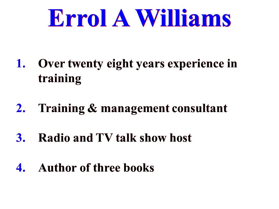 1. Over twenty eight years experience in training 2. Training & management consultant 3. Radio and TV talk show host 4. Author of three books 1. Over