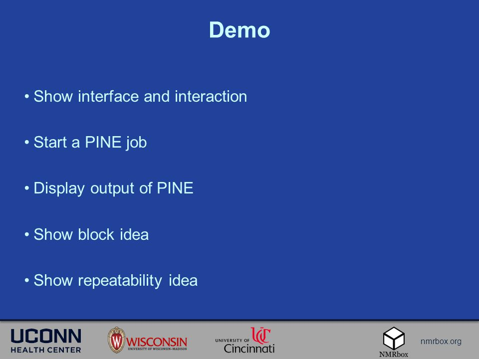 nmrbox.org Demo Show interface and interaction Start a PINE job Display output of PINE Show block idea Show repeatability idea
