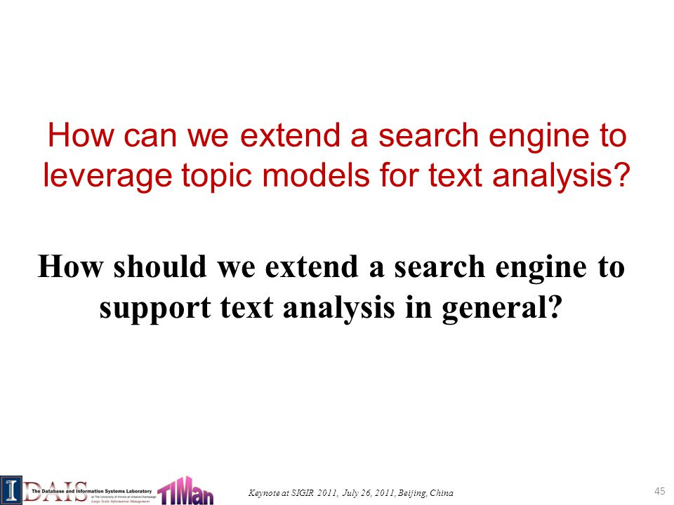 Keynote at SIGIR 2011, July 26, 2011, Beijing, China How can we extend a search engine to leverage topic models for text analysis.