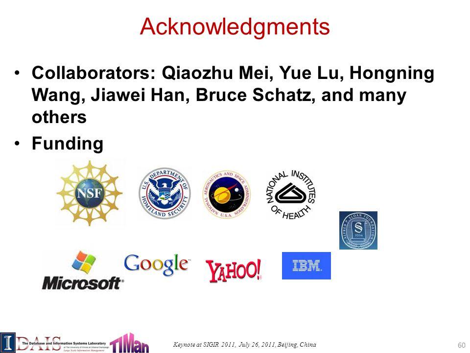 Keynote at SIGIR 2011, July 26, 2011, Beijing, China Acknowledgments Collaborators: Qiaozhu Mei, Yue Lu, Hongning Wang, Jiawei Han, Bruce Schatz, and many others Funding 60