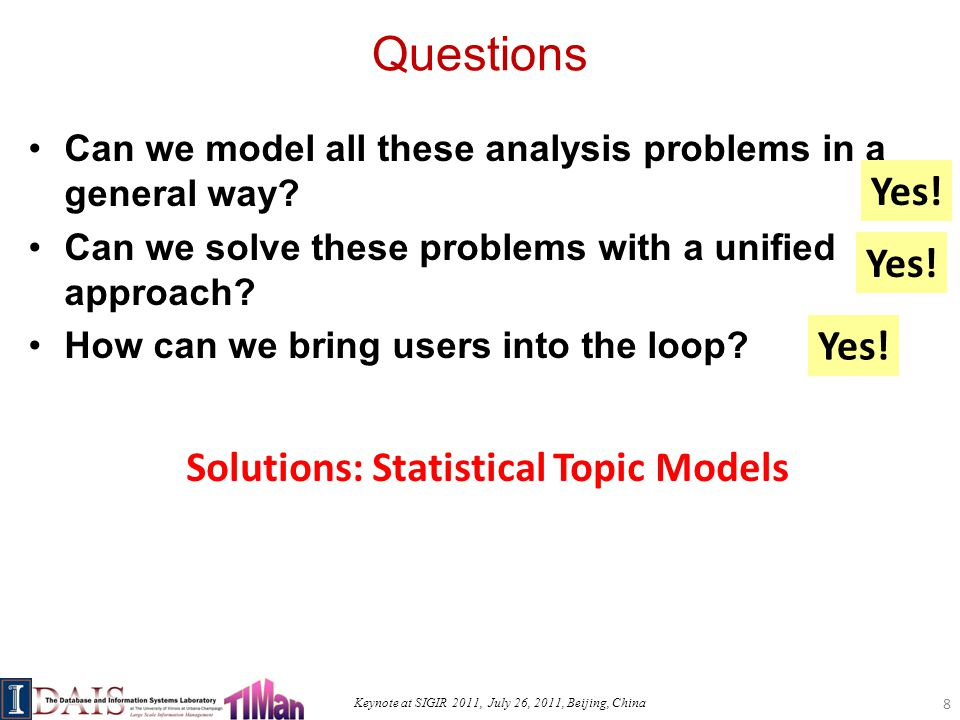 Keynote at SIGIR 2011, July 26, 2011, Beijing, China Questions Can we model all these analysis problems in a general way.