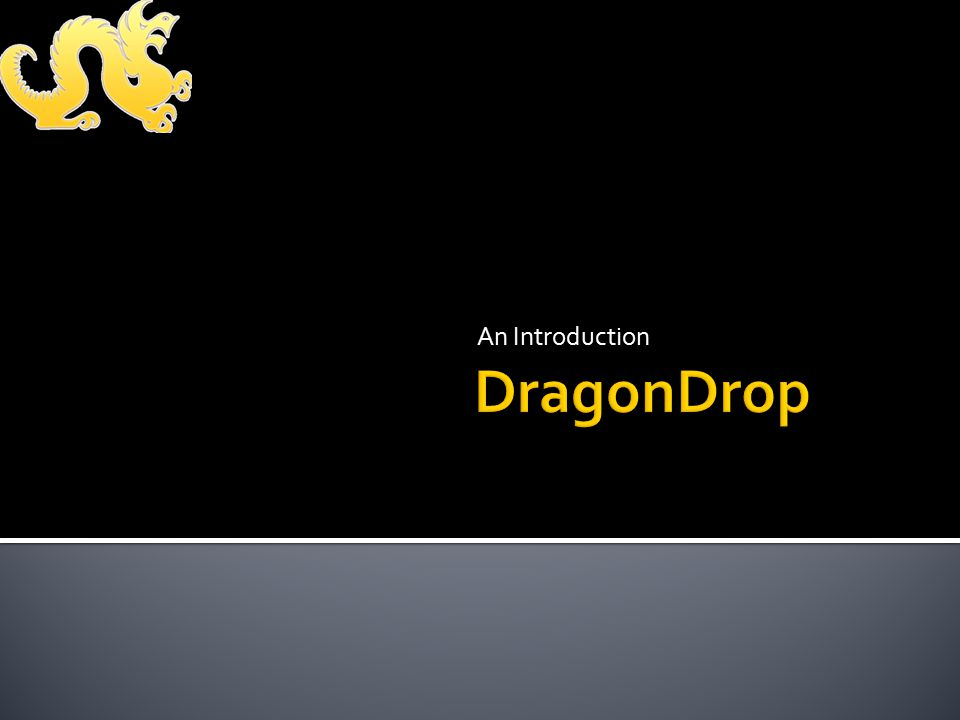  DragonDrop is a home-grown, internally developed Drexel software project.