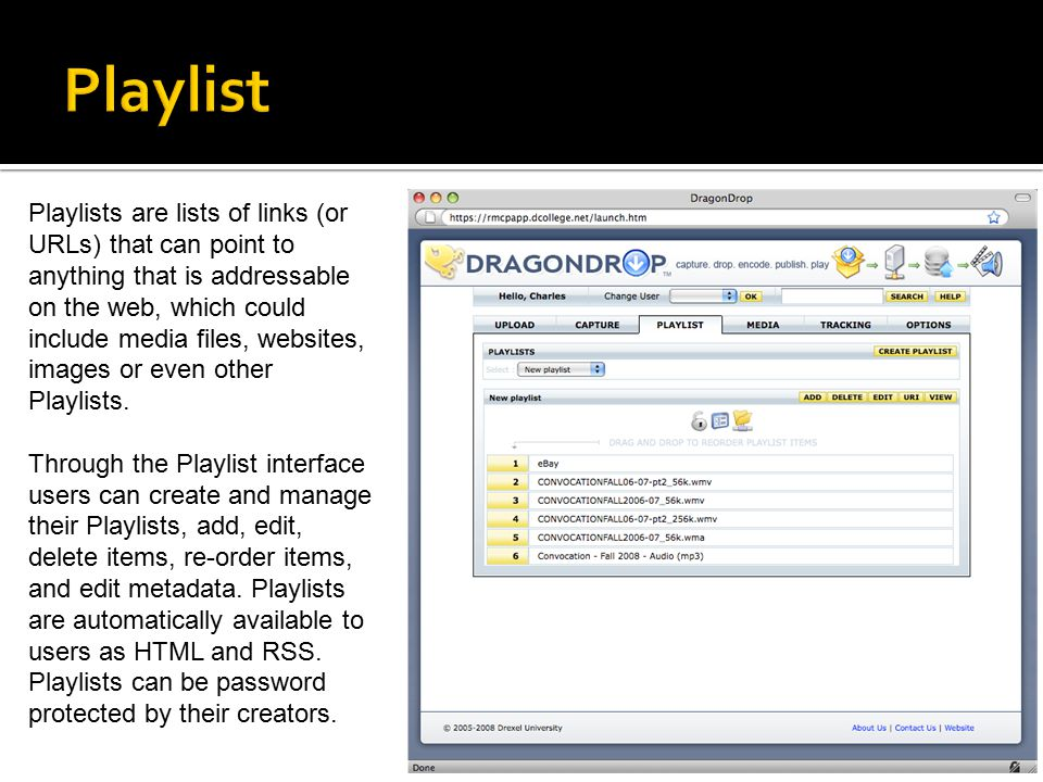Playlists are lists of links (or URLs) that can point to anything that is addressable on the web, which could include media files, websites, images or even other Playlists.