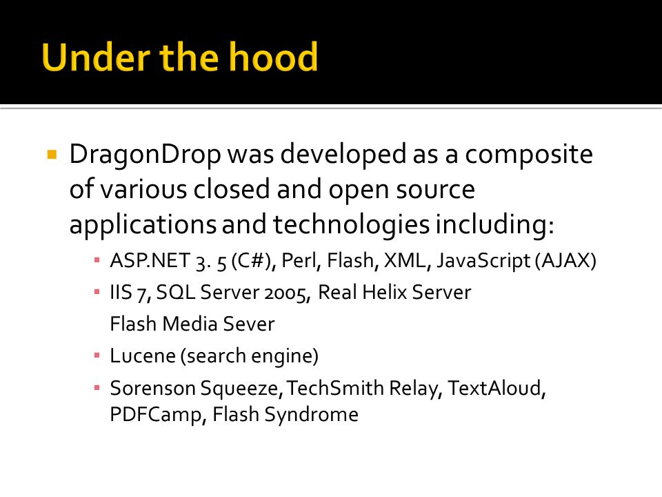  DragonDrop was developed as a composite of various closed and open source applications and technologies including: ▪ ASP.NET 3. 5 (C#), Perl, Flash,
