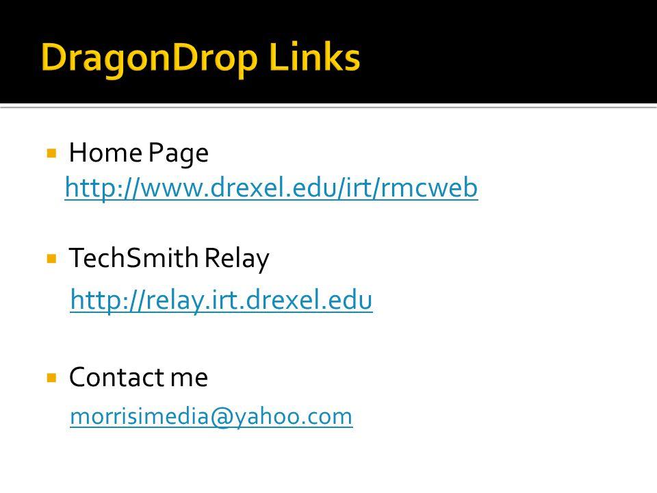  Home Page http://www.drexel.edu/irt/rmcweb  TechSmith Relay http://relay.irt.drexel.edu  Contact me morrisimedia@yahoo.com