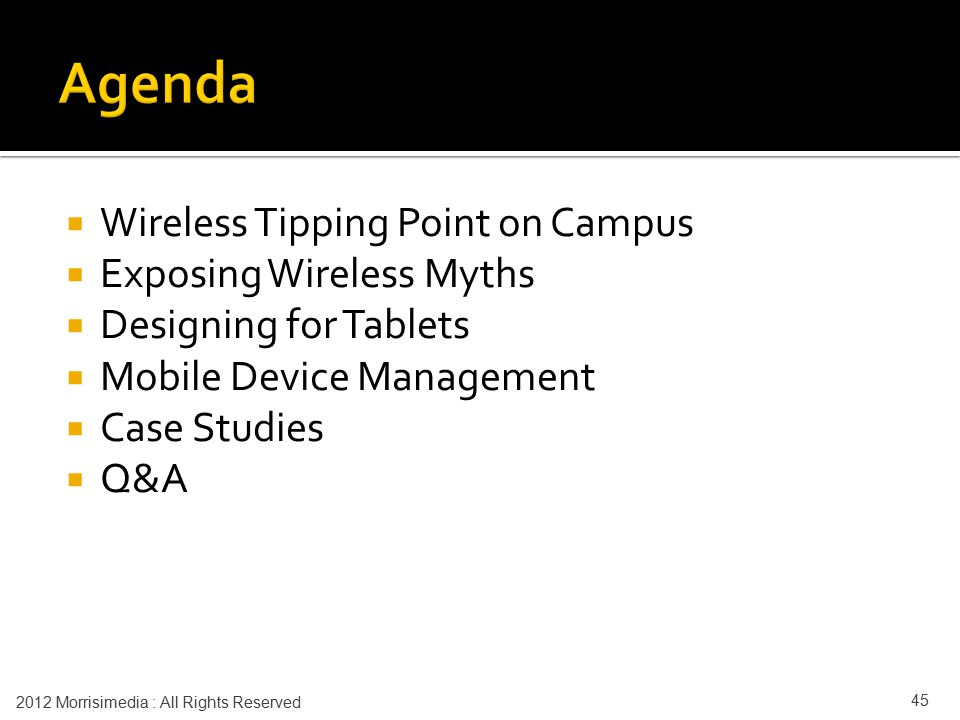  Wireless Tipping Point on Campus  Exposing Wireless Myths  Designing for Tablets  Mobile Device Management  Case Studies  Q&A 2012 Morrisimedia
