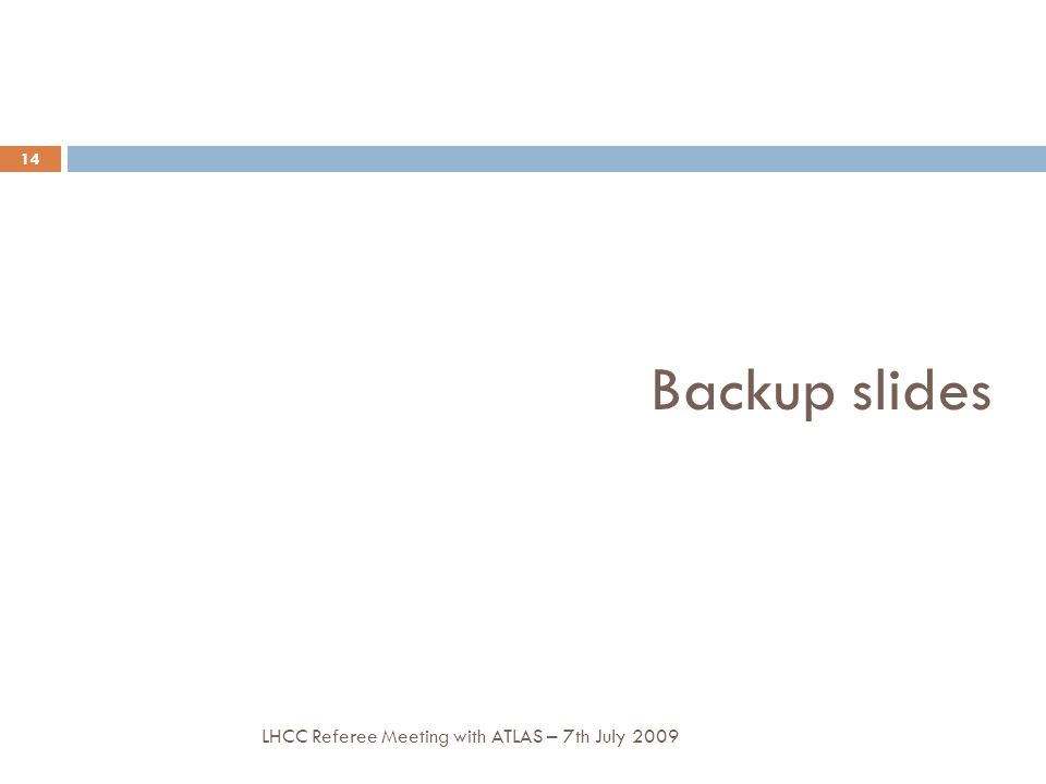 Backup slides LHCC Referee Meeting with ATLAS – 7th July 2009 14