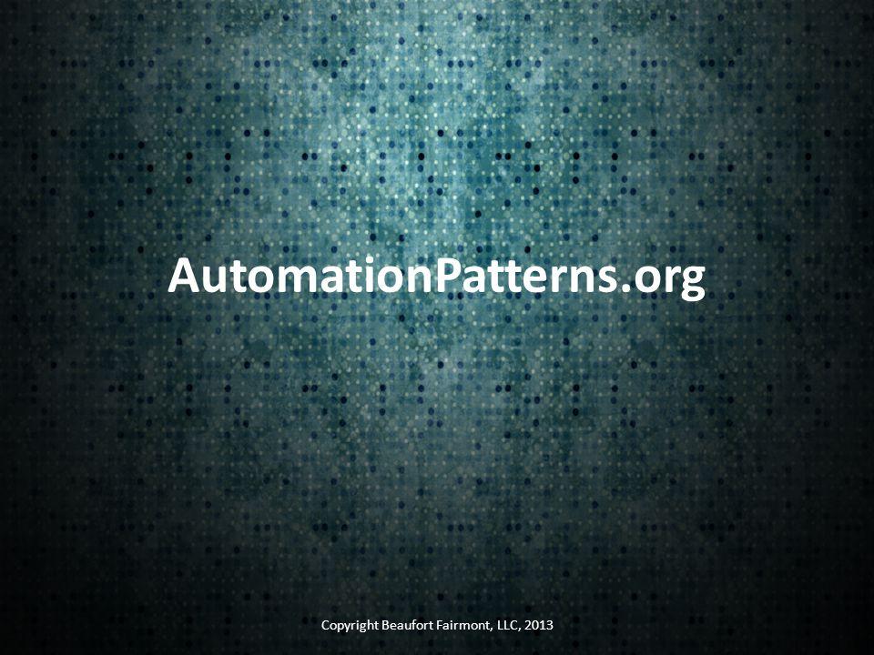AutomationPatterns.org Copyright Beaufort Fairmont, LLC, 2013