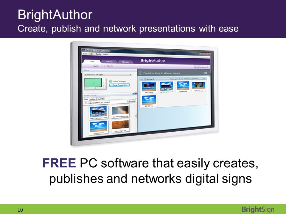 10 FREE PC software that easily creates, publishes and networks digital signs BrightAuthor Create, publish and network presentations with ease