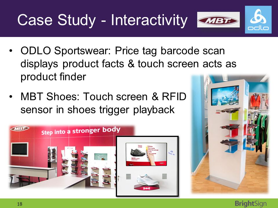 18 ODLO Sportswear: Price tag barcode scan displays product facts & touch screen acts as product finder MBT Shoes: Touch screen & RFID sensor in shoes