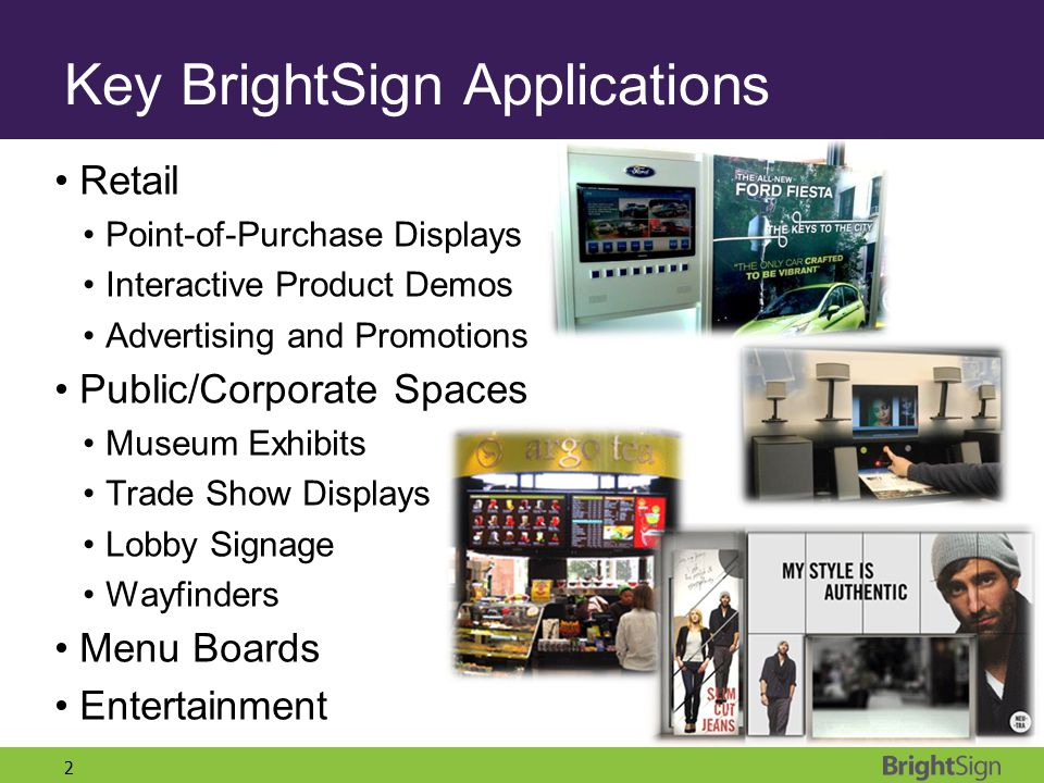 2 Retail Point-of-Purchase Displays Interactive Product Demos Advertising and Promotions Public/Corporate Spaces Museum Exhibits Trade Show Displays L