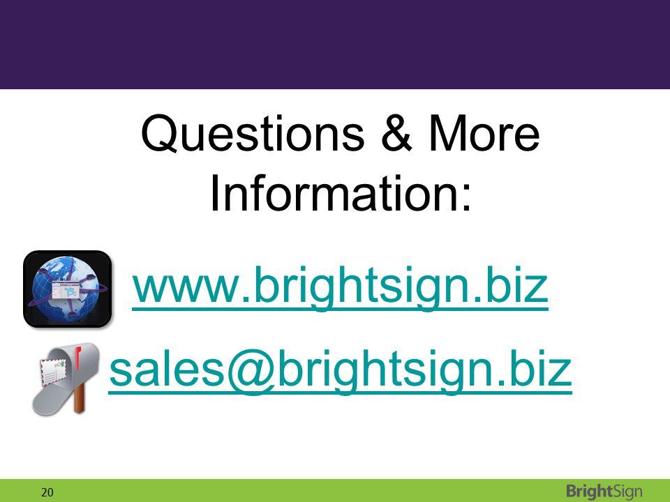 20 Questions & More Information: www.brightsign.biz sales@brightsign.biz