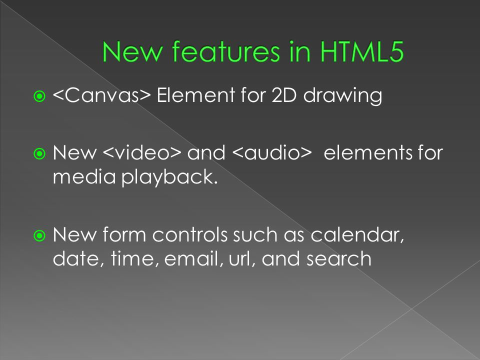  Element for 2D drawing  New and elements for media playback.  New form controls such as calendar, date, time, email, url, and search