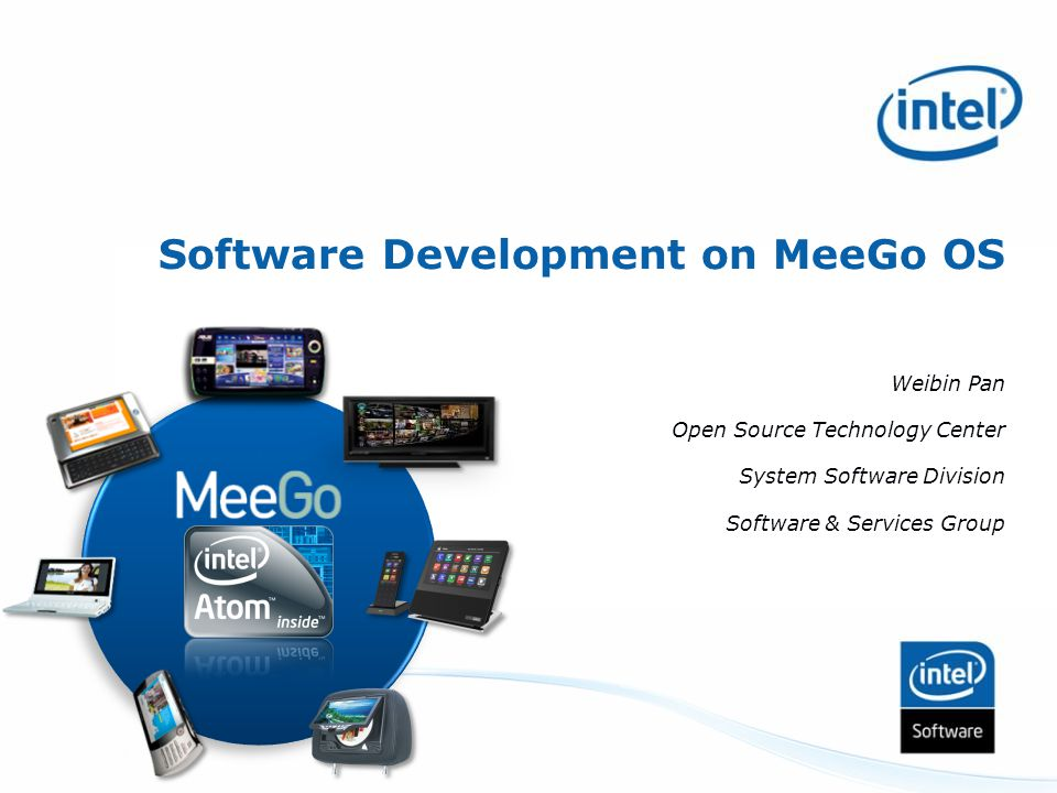 Software Development on MeeGo OS Weibin Pan Open Source Technology Center System Software Division Software & Services Group