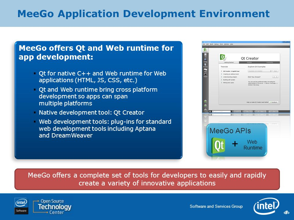 12 Software and Services Group 12 Intel Confidential MeeGo Application Development Environment MeeGo offers a complete set of tools for developers to