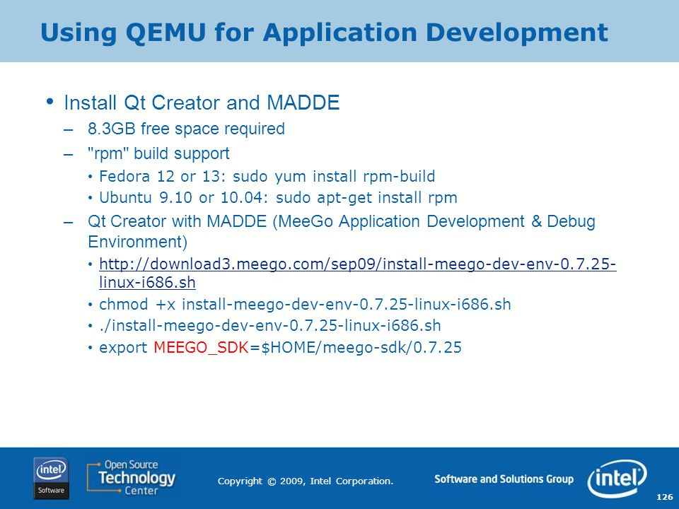 126 Copyright © 2009, Intel Corporation. Using QEMU for Application Development Install Qt Creator and MADDE –8.3GB free space required –