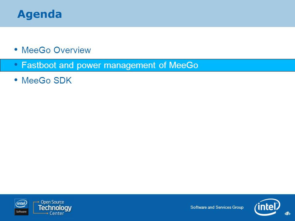 22 Software and Services Group 22 Intel Confidential Agenda MeeGo Overview Fastboot and power management of MeeGo MeeGo SDK