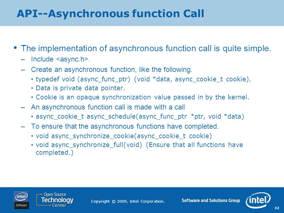 32 Copyright © 2009, Intel Corporation. API--Asynchronous function Call The implementation of asynchronous function call is quite simple. –Include. –C