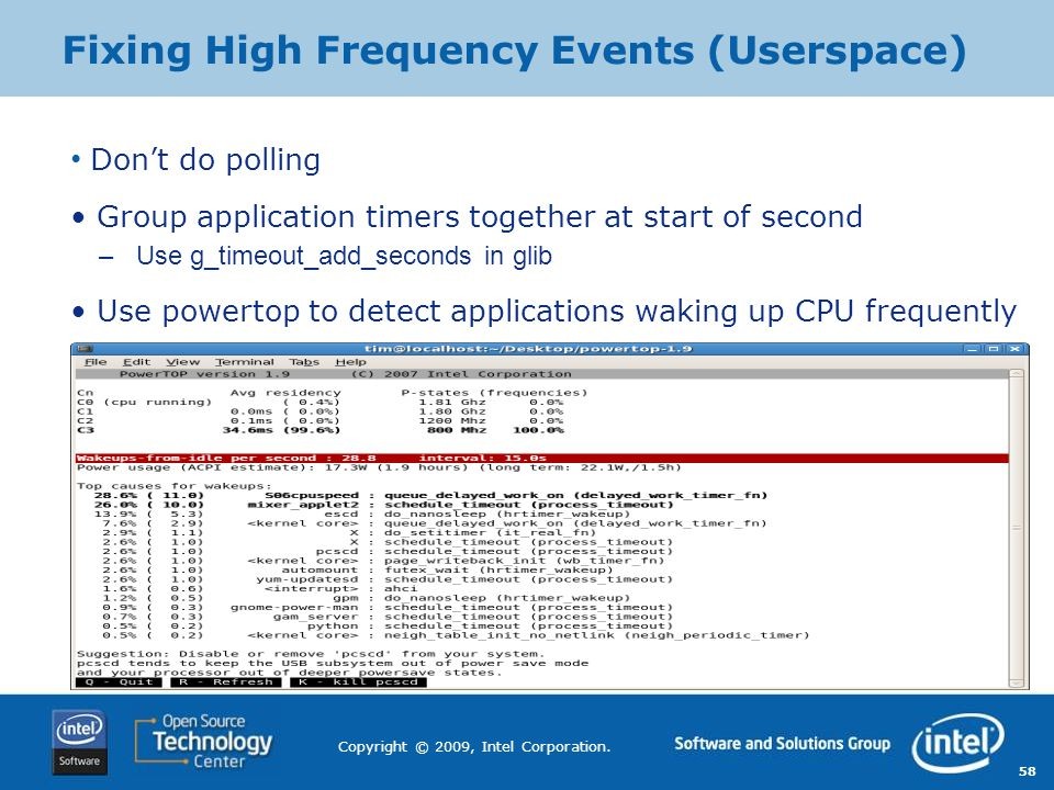 58 Copyright © 2009, Intel Corporation. Fixing High Frequency Events (Userspace) Don't do polling Group application timers together at start of second