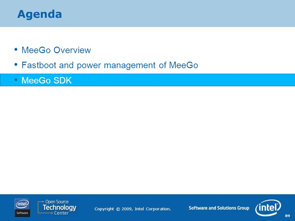 89 Copyright © 2009, Intel Corporation. Agenda MeeGo Overview Fastboot and power management of MeeGo MeeGo SDK