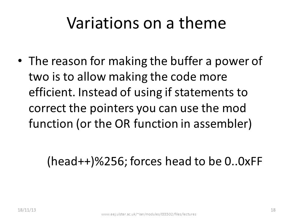 Variations on a theme The reason for making the buffer a power of two is to allow making the code more efficient.