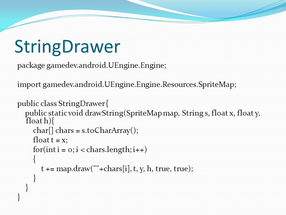 StringDrawer package gamedev.android.UEngine.Engine; import gamedev.android.UEngine.Engine.Resources.SpriteMap; public class StringDrawer { public static void drawString(SpriteMap map, String s, float x, float y, float h){ char[] chars = s.toCharArray(); float t = x; for(int i = 0; i < chars.length; i++) { t += map.draw( +chars[i], t, y, h, true, true); }