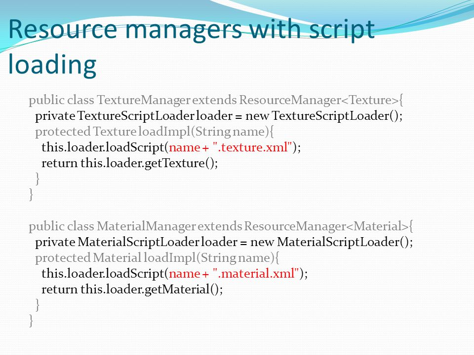 Resource managers with script loading public class TextureManager extends ResourceManager { private TextureScriptLoader loader = new TextureScriptLoad
