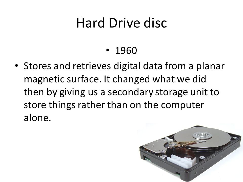 Hard Drive disc 1960 Stores and retrieves digital data from a planar magnetic surface.