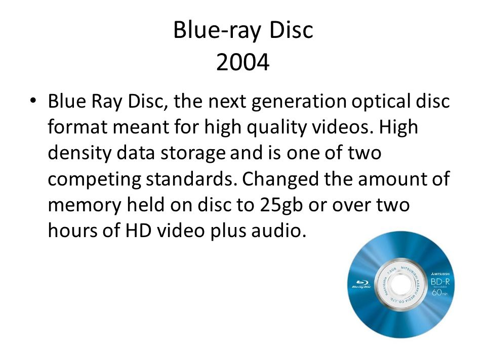 Blue-ray Disc 2004 Blue Ray Disc, the next generation optical disc format meant for high quality videos.