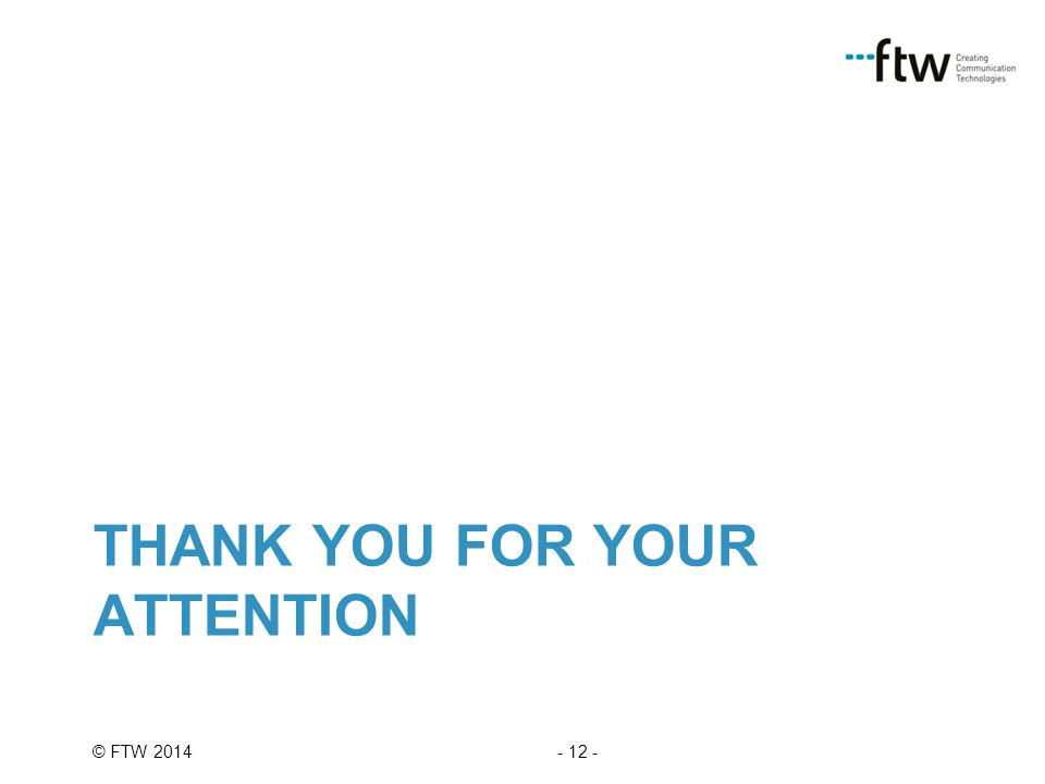 - 12 -© FTW 2014 THANK YOU FOR YOUR ATTENTION