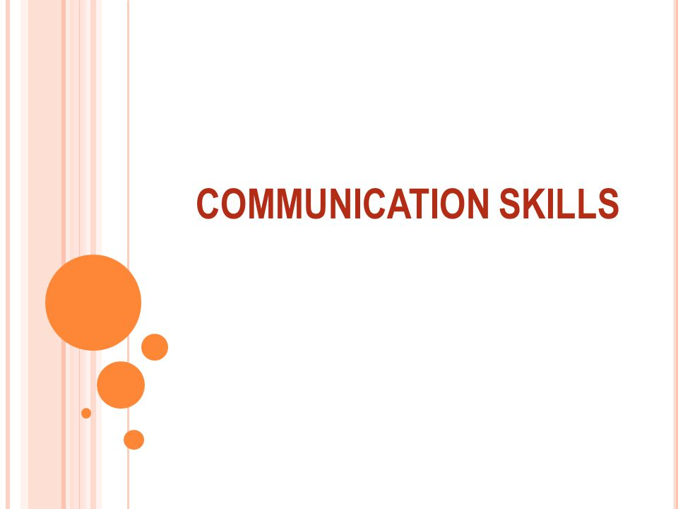 C OMMUNICATION SKILLS - WHY BOTHER .Why learn communication skills.