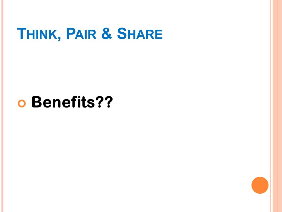 T HINK, P AIR & S HARE Benefits??