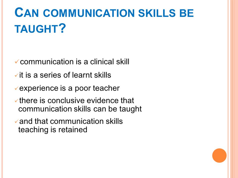 C AN COMMUNICATION SKILLS BE TAUGHT .