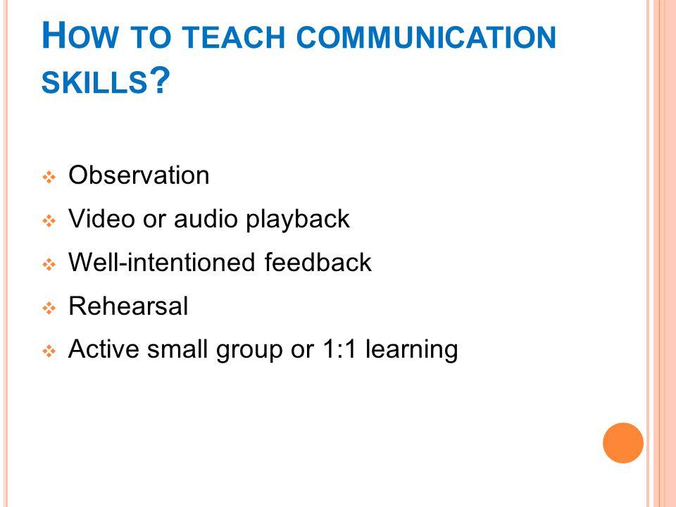 H OW TO TEACH COMMUNICATION SKILLS .