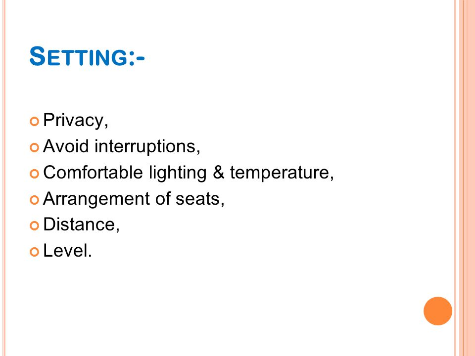 S ETTING :- Privacy, Avoid interruptions, Comfortable lighting & temperature, Arrangement of seats, Distance, Level.
