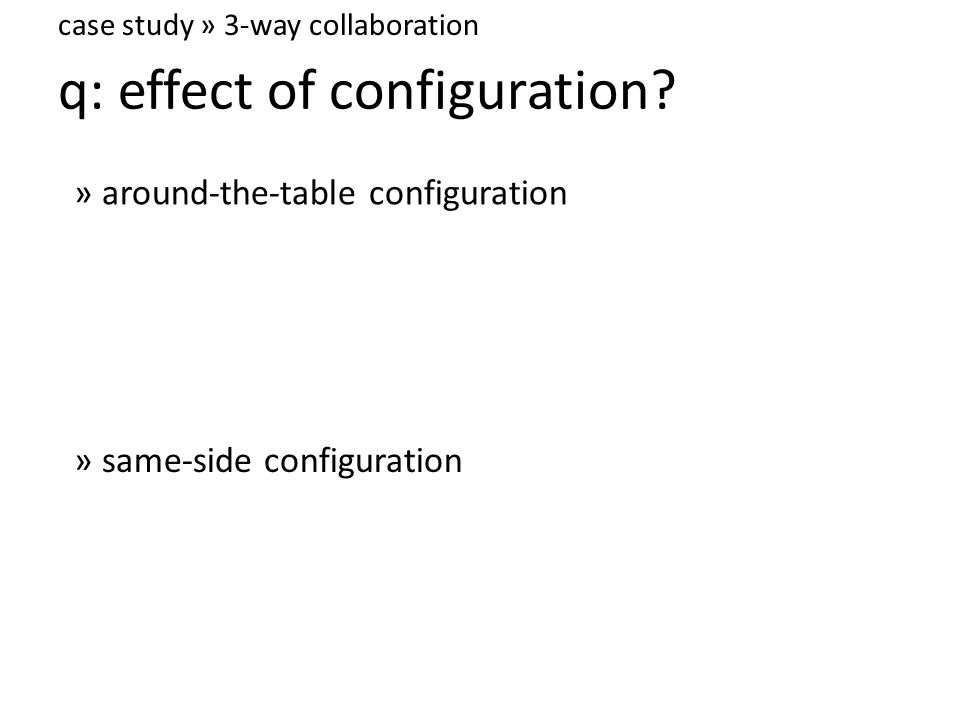 q: effect of configuration » around-the-table configuration » same-side configuration