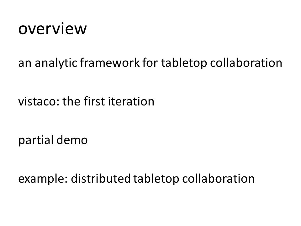 overview an analytic framework for tabletop collaboration vistaco: the first iteration partial demo example: distributed tabletop collaboration
