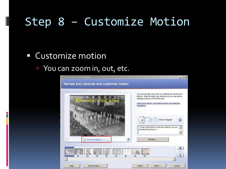 Step 8 – Customize Motion  Customize motion  You can zoom in, out, etc.