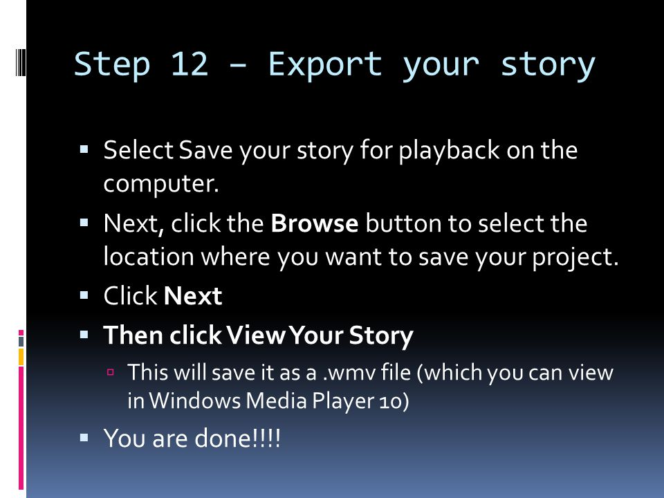 Step 12 – Export your story  Select Save your story for playback on the computer.