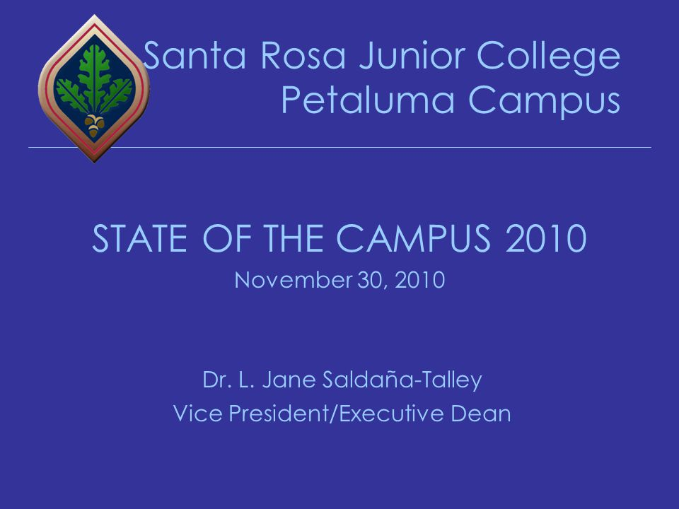 Santa Rosa Junior College Petaluma Campus STATE OF THE CAMPUS 2010 November 30, 2010 Dr.